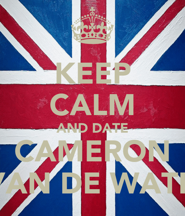KEEP CALM AND DATE CAMERON VAN DE WATH