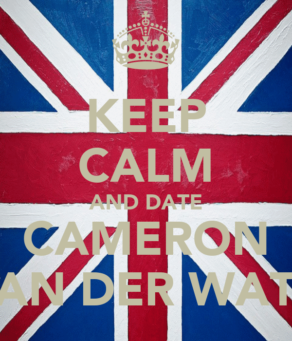 KEEP CALM AND DATE CAMERON VAN DER WATH