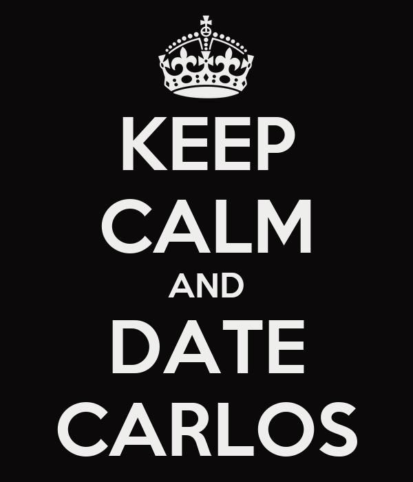 KEEP CALM AND DATE CARLOS