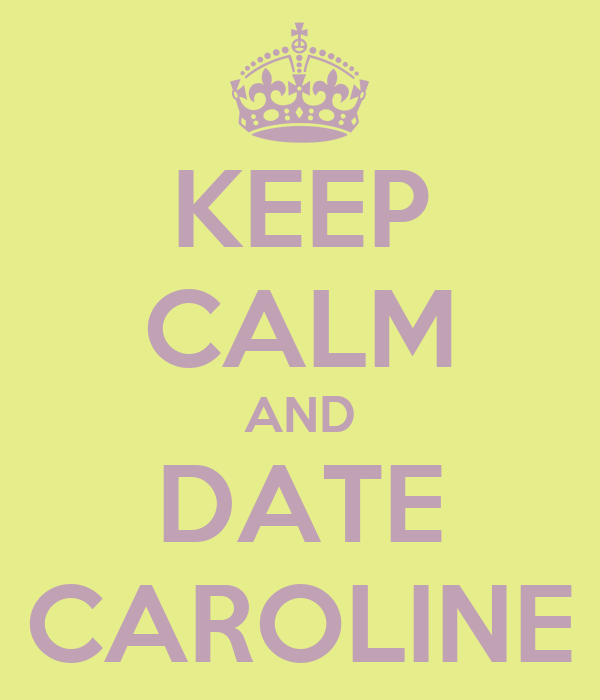 KEEP CALM AND DATE CAROLINE