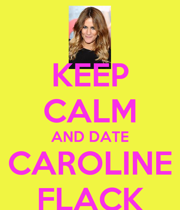 KEEP CALM AND DATE CAROLINE FLACK