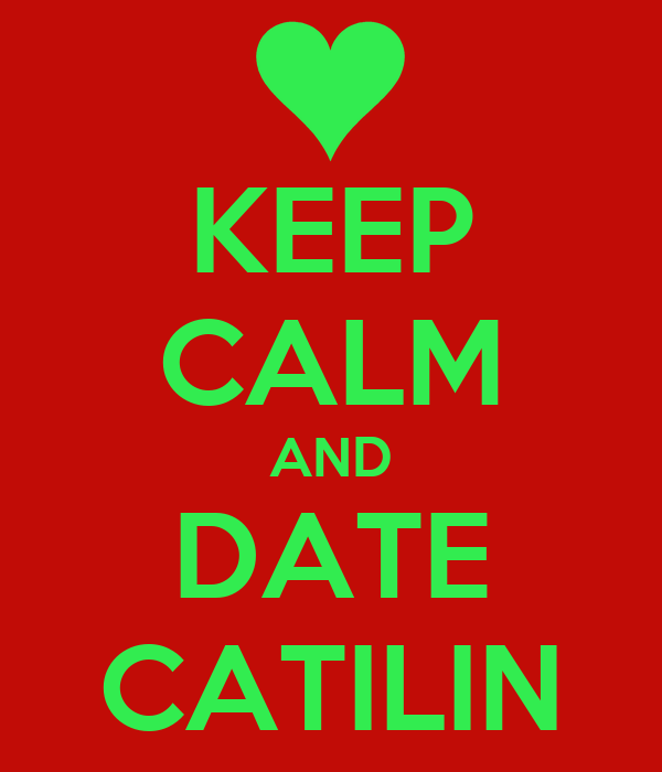 KEEP CALM AND DATE CATILIN