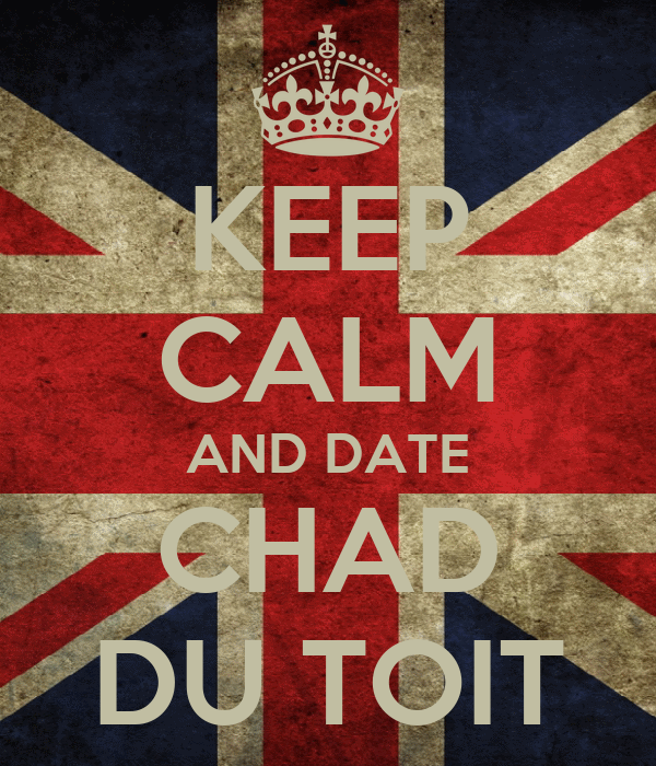KEEP CALM AND DATE CHAD DU TOIT