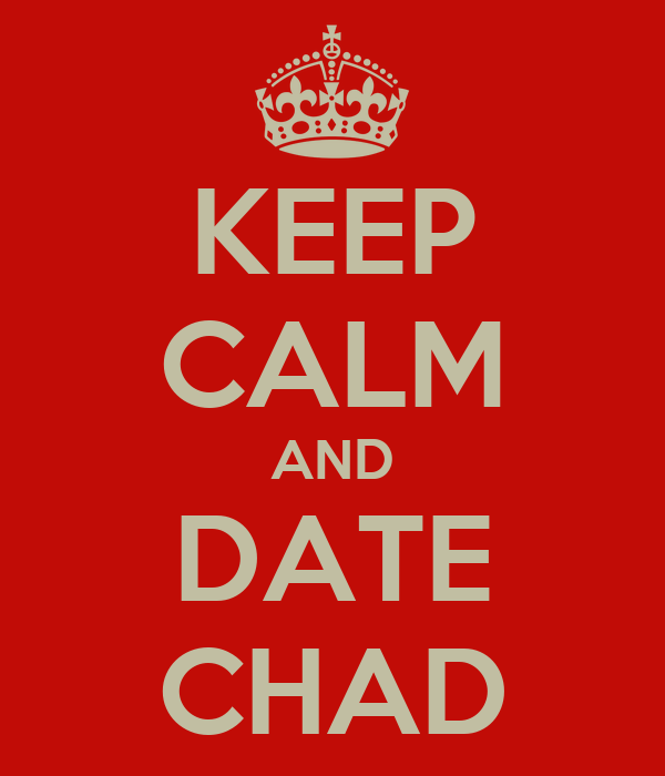 KEEP CALM AND DATE CHAD