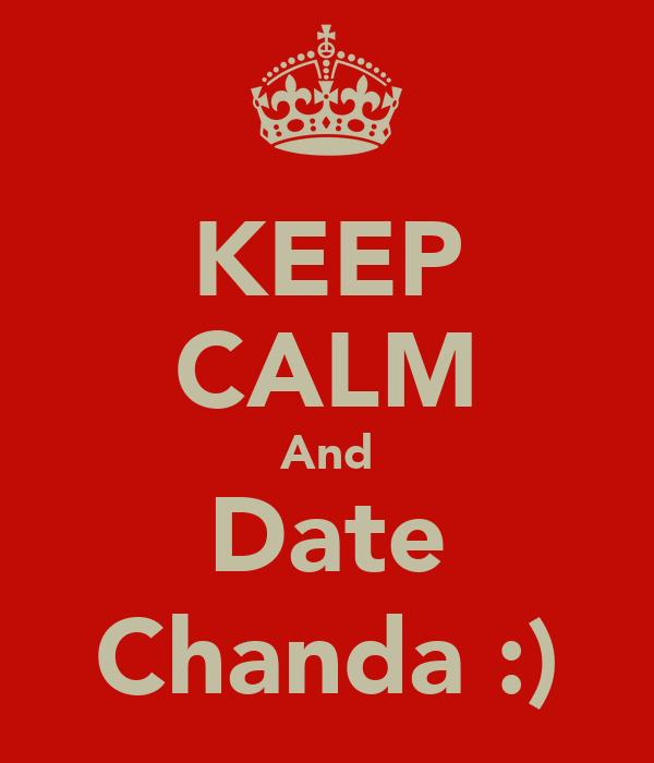 KEEP CALM And Date Chanda :)