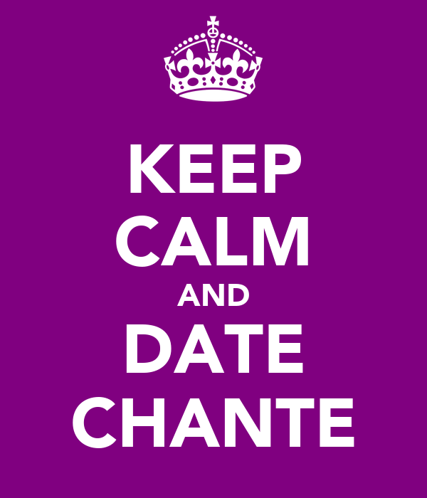 KEEP CALM AND DATE CHANTE