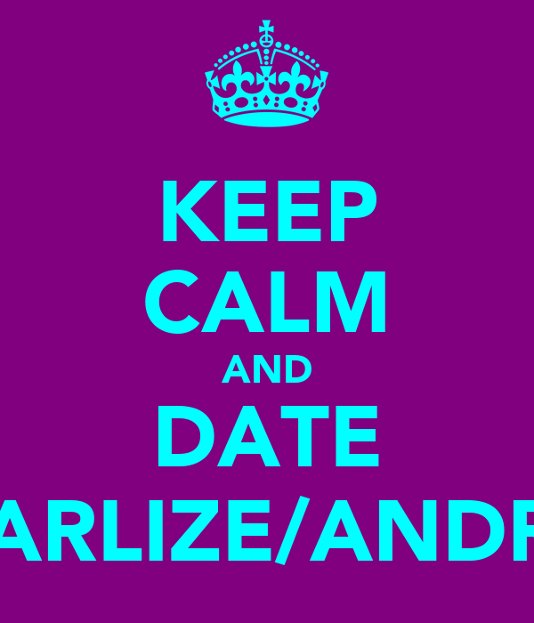 KEEP CALM AND DATE CHARLIZE/ANDREA
