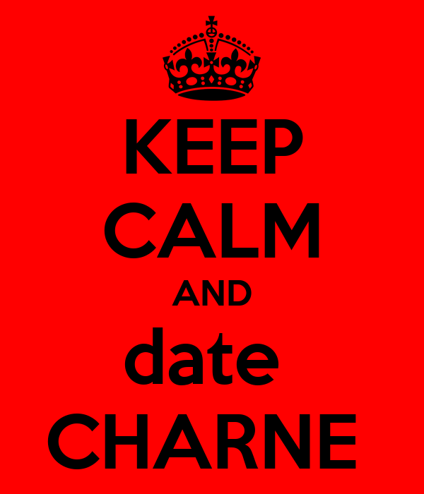 KEEP CALM AND date  CHARNE