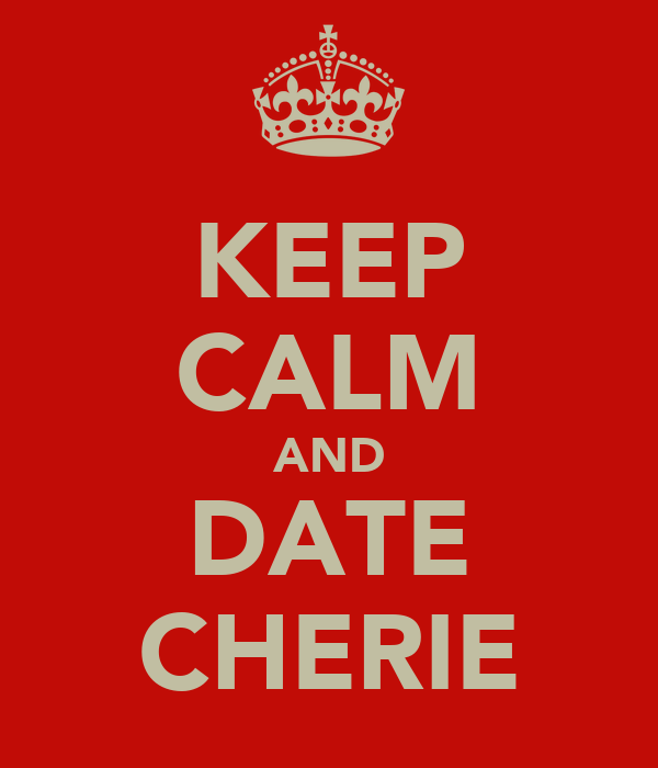KEEP CALM AND DATE CHERIE