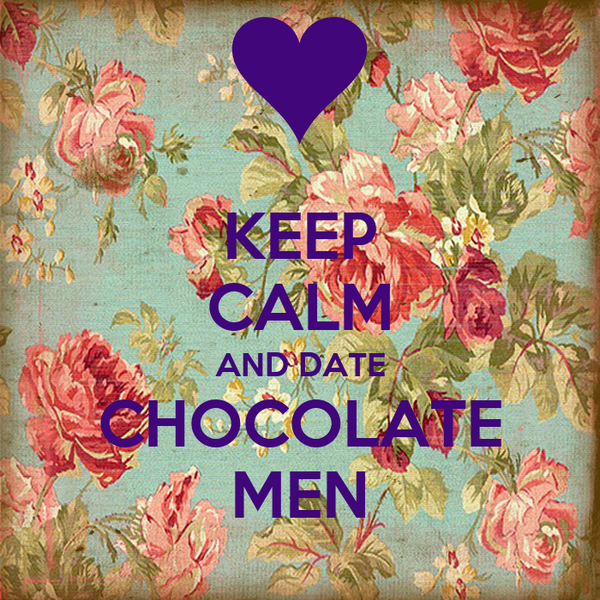 KEEP CALM AND DATE CHOCOLATE MEN