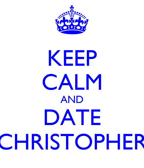 KEEP CALM AND DATE CHRISTOPHER