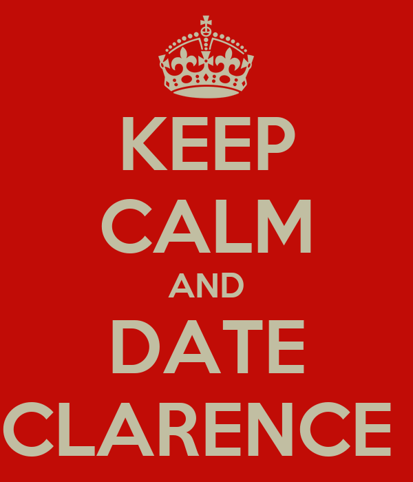 KEEP CALM AND DATE CLARENCE