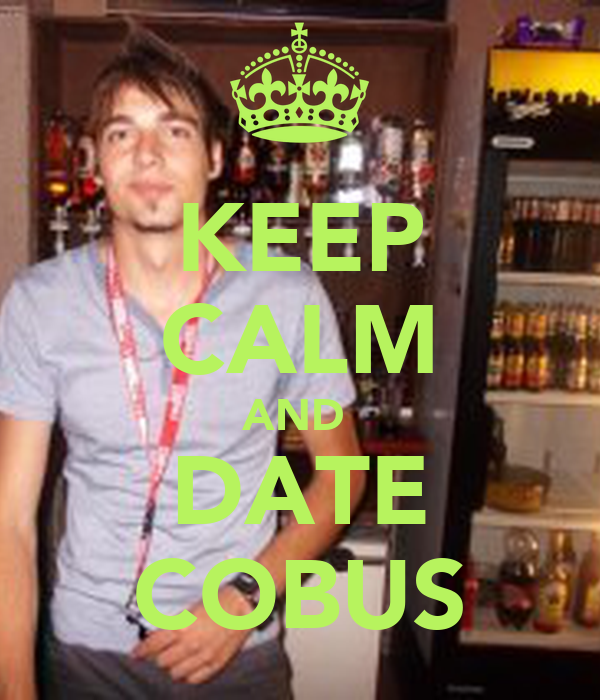 KEEP CALM AND  DATE COBUS