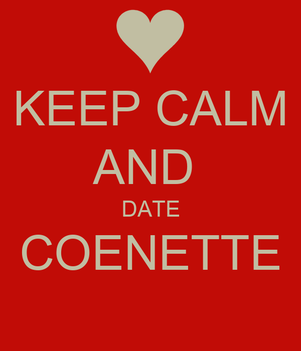 KEEP CALM AND  DATE COENETTE