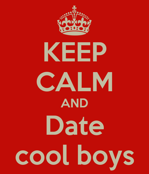 KEEP CALM AND Date cool boys