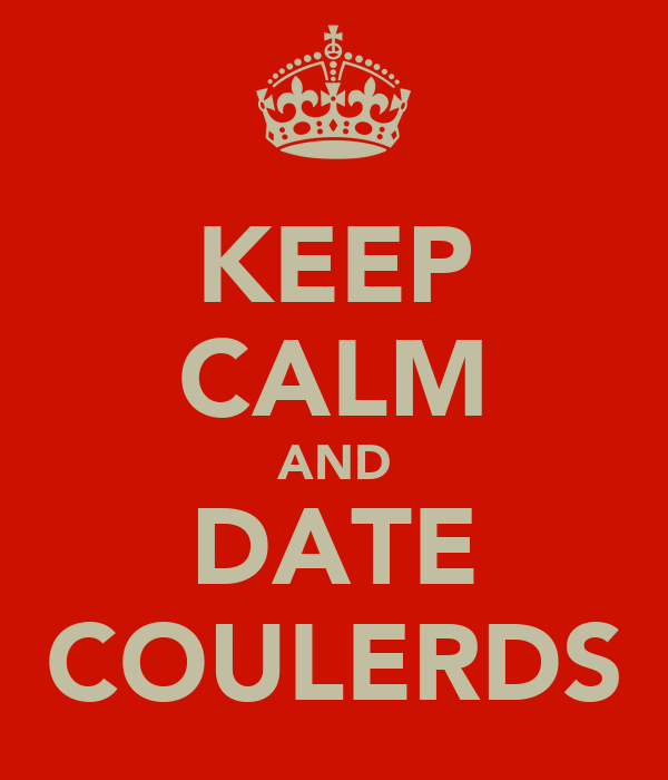 KEEP CALM AND DATE COULERDS