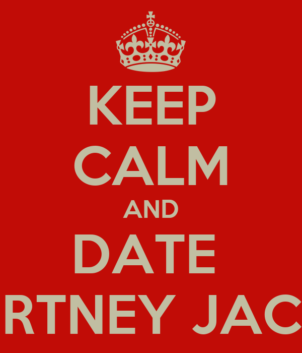 KEEP CALM AND DATE  COURTNEY JACOBS