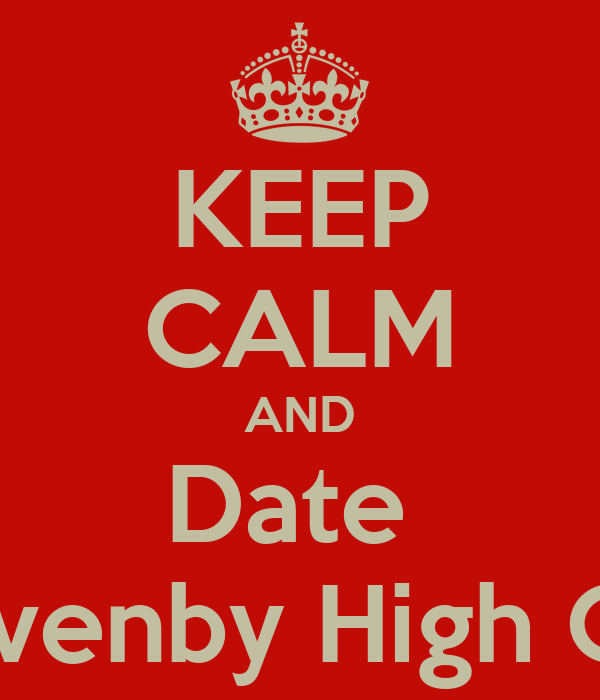 KEEP CALM AND Date  Cravenby High Girls