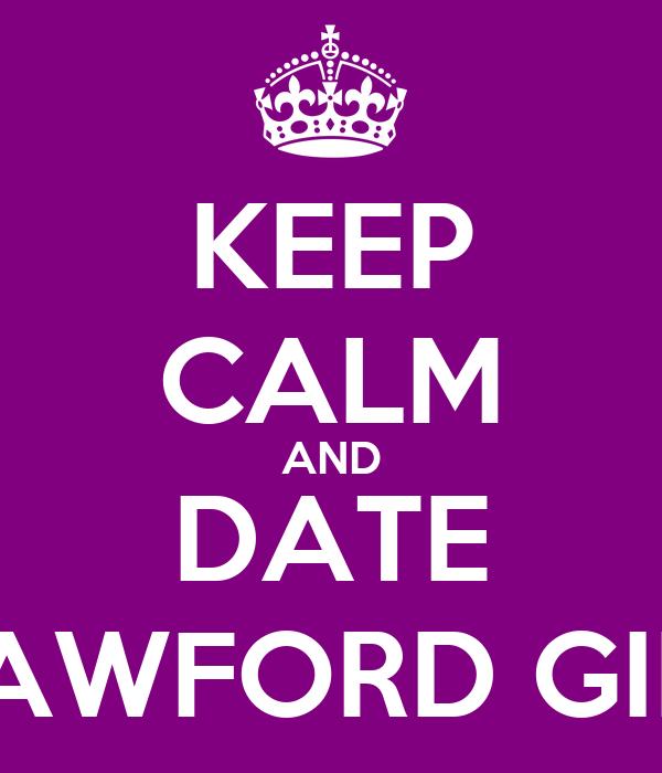 KEEP CALM AND DATE CRAWFORD GIRLS