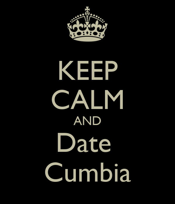 KEEP CALM AND Date  Cumbia