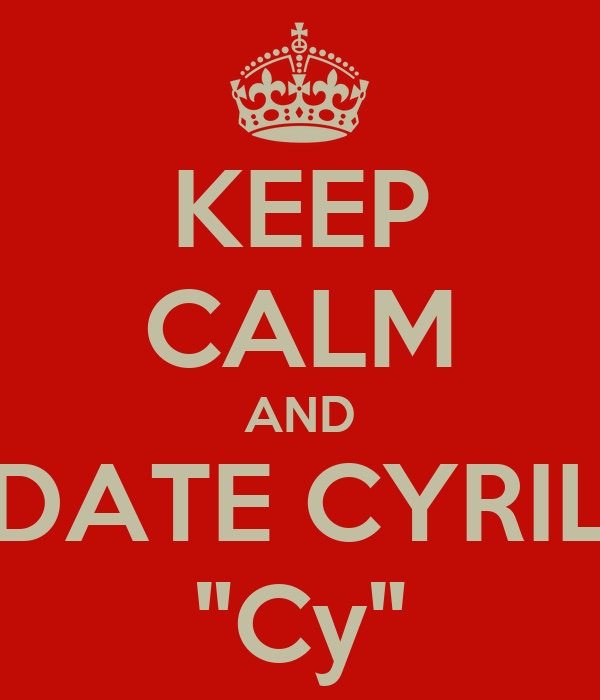 """KEEP CALM AND DATE CYRIL """"Cy"""""""