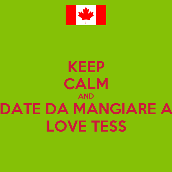 KEEP CALM AND DATE DA MANGIARE A LOVE TESS