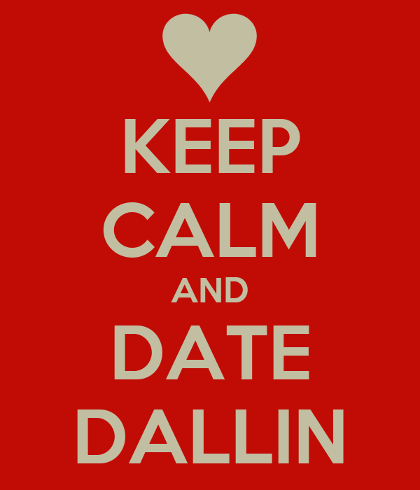 KEEP CALM AND DATE DALLIN