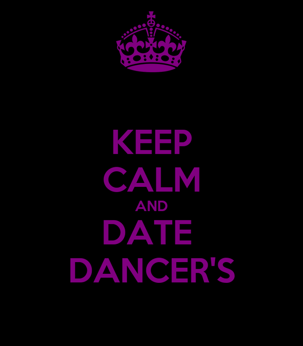 KEEP CALM AND DATE  DANCER'S