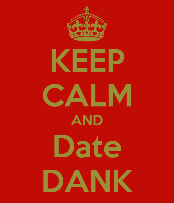 KEEP CALM AND Date DANK