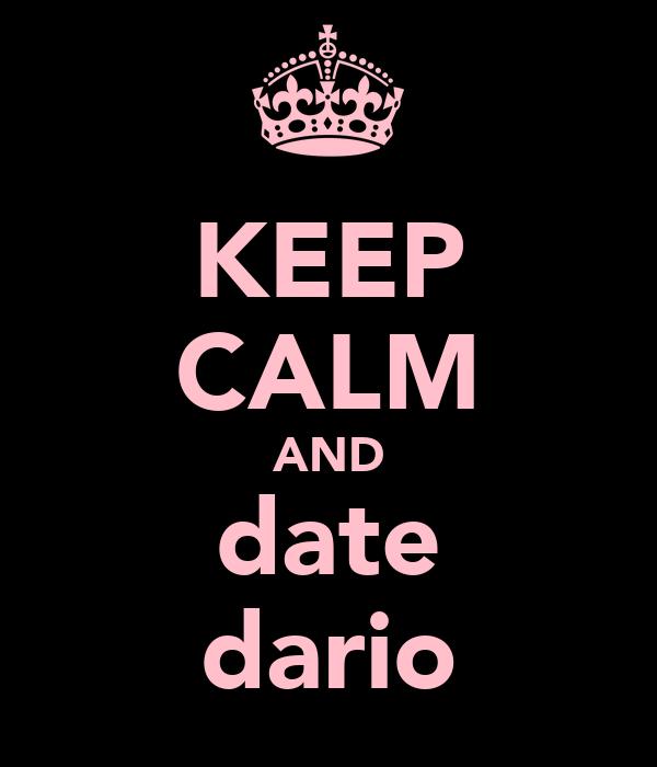 KEEP CALM AND date dario