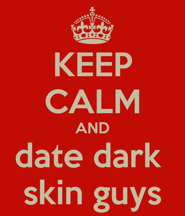 Dark skin guys dating
