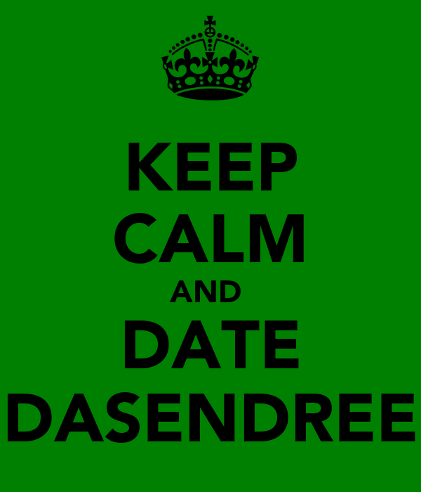 KEEP CALM AND  DATE DASENDREE
