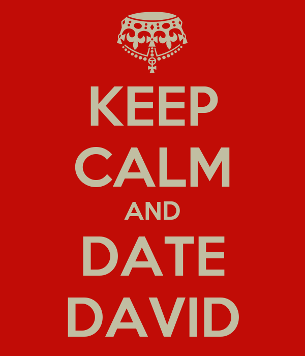 KEEP CALM AND DATE DAVID