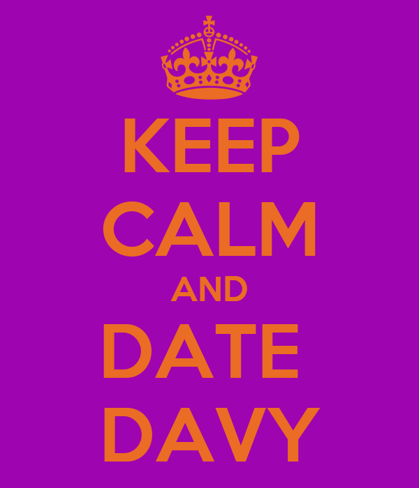 KEEP CALM AND DATE  DAVY