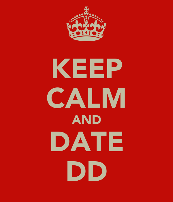 KEEP CALM AND DATE DD