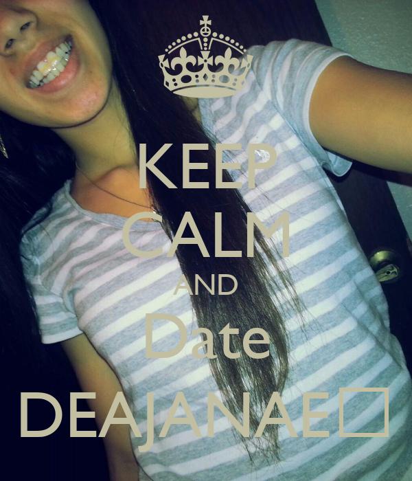 KEEP CALM AND Date DEAJANAE💖