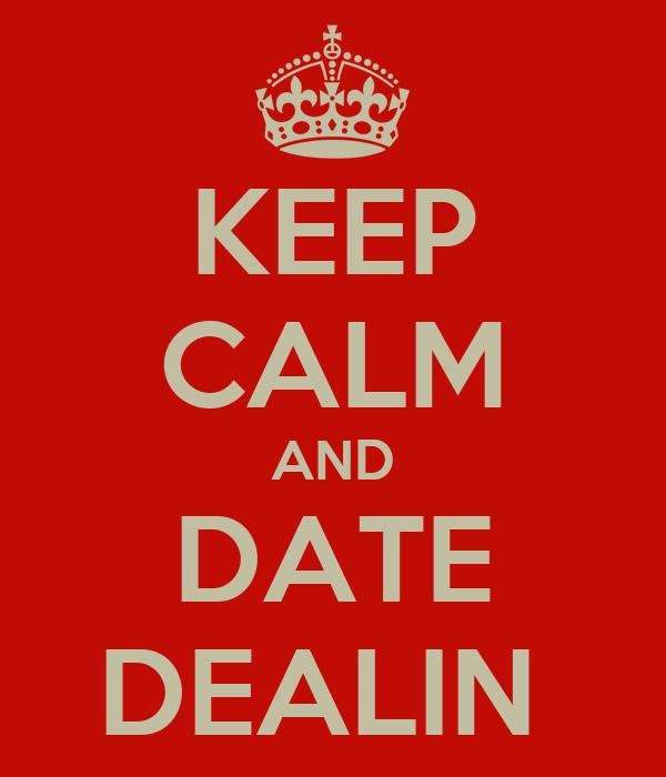 KEEP CALM AND DATE DEALIN