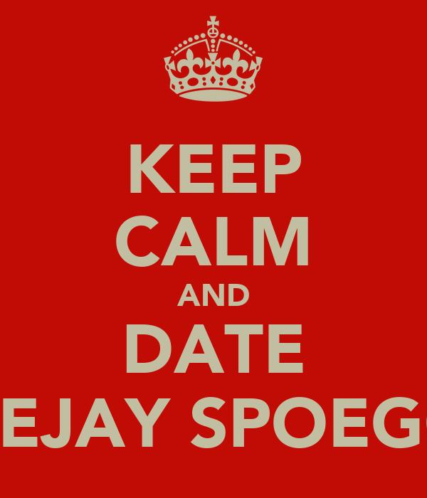 KEEP CALM AND DATE DEEJAY SPOEGOE