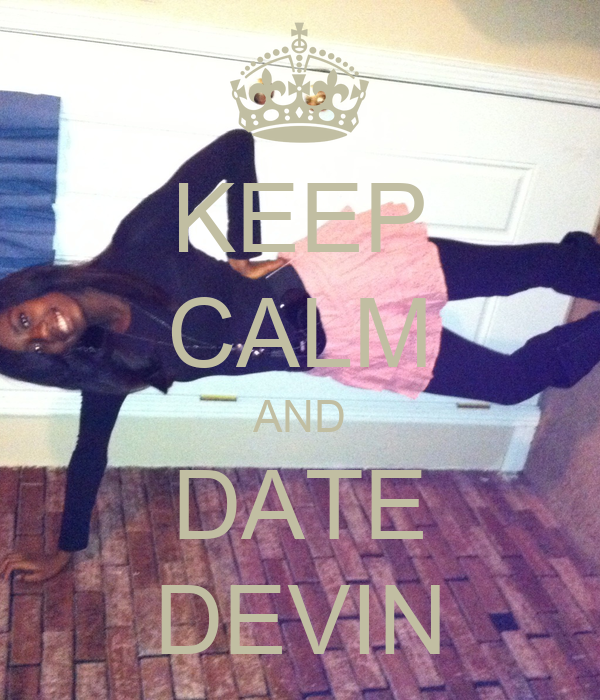 KEEP CALM AND DATE DEVIN