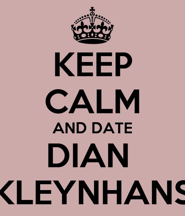 KEEP CALM AND DATE DIAN  KLEYNHANS