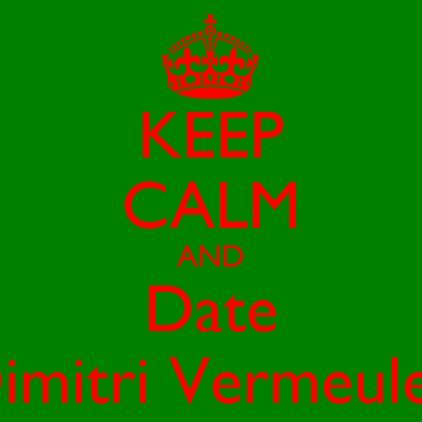 KEEP CALM AND Date Dimitri Vermeulen