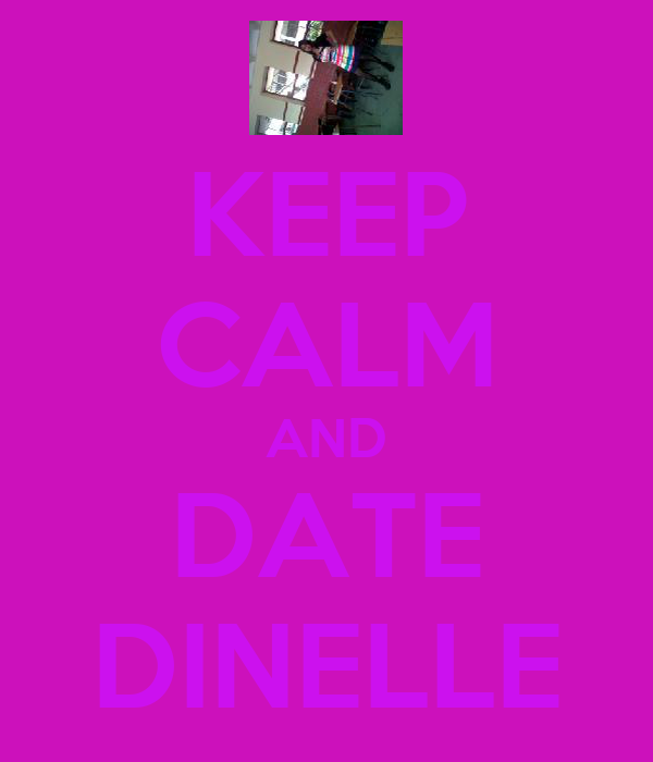 KEEP CALM AND DATE DINELLE