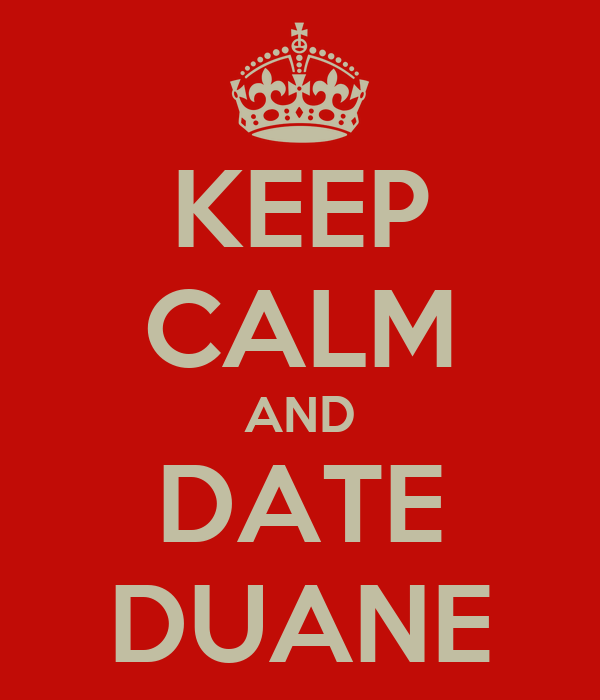 KEEP CALM AND DATE DUANE