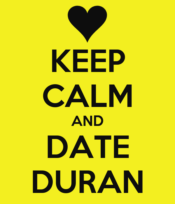 KEEP CALM AND DATE DURAN