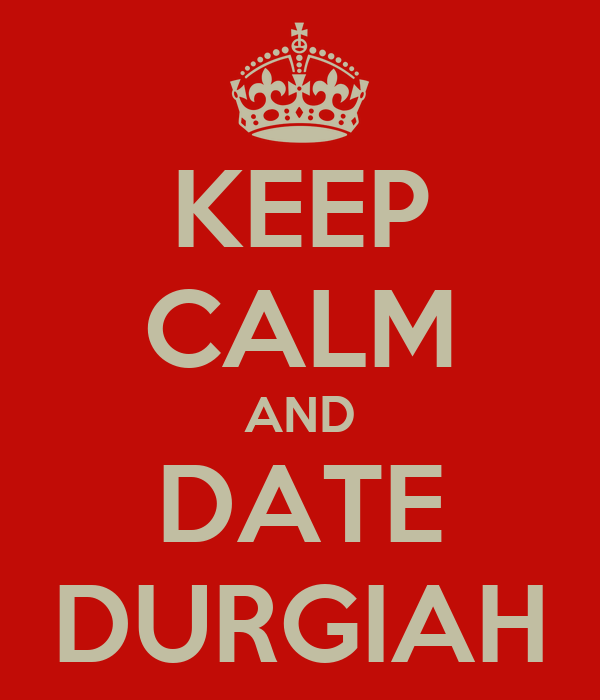 KEEP CALM AND DATE DURGIAH