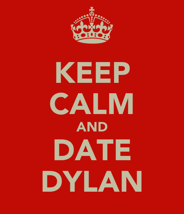 KEEP CALM AND DATE DYLAN