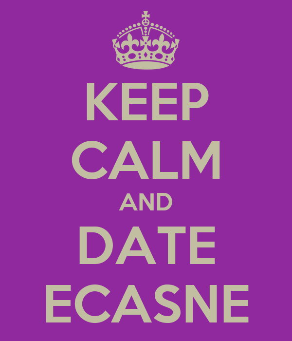 KEEP CALM AND DATE ECASNE