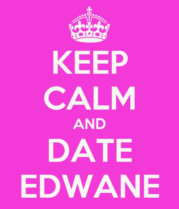 KEEP CALM AND DATE EDWANE