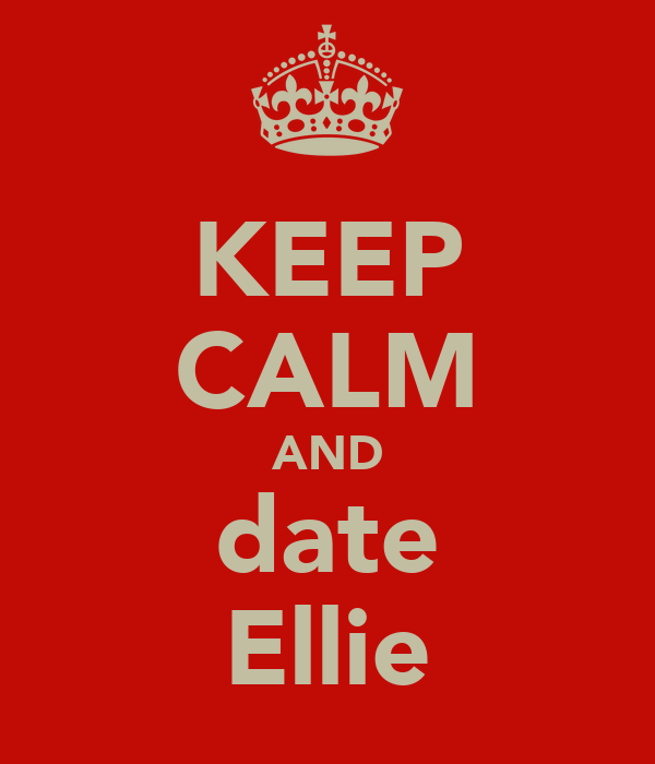 KEEP CALM AND date Ellie