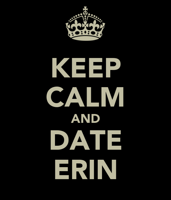 KEEP CALM AND DATE ERIN